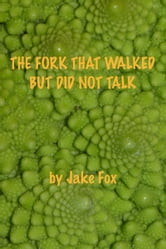 The Fork That Walked But Did Not Talk ebook by Jake Fox