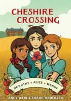 Cheshire Crossing - [A Graphic Novel] ebook by Andy Weir, Sarah Andersen