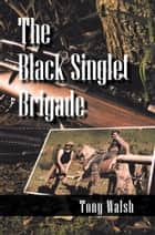 The Black Singlet Brigade ebook by Tony Walsh