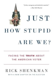 Just How Stupid Are We? - Facing the Truth About the American Voter ebook by Rick Shenkman