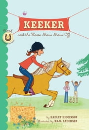Keeker and the Horse Show Show-Off - Book 2 in the Sneaky Pony Series ebook by Hadley Higginson,Maya Andersen