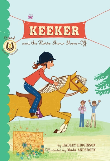 Keeker and the Horse Show Show-Off - Book 2 in the Sneaky Pony Series ebook by Hadley Higginson