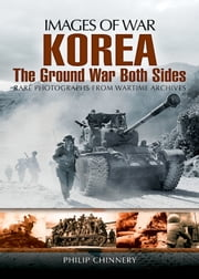Korea - The Ground War from Both Sides ebook by Philip Chinnery