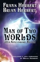 Man of Two Worlds - 30th Anniversary Edition ebook by Frank Herbert, Brian Herbert