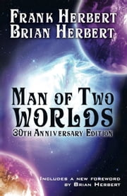 Man of Two Worlds - 30th Anniversary Edition ebook by Frank Herbert,Brian Herbert