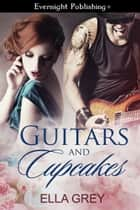 Guitars and Cupcakes ebook by Ella Grey