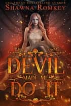 The Devil Made Me Do It - Speak of the Devil, #2 ebook by Shawna Romkey