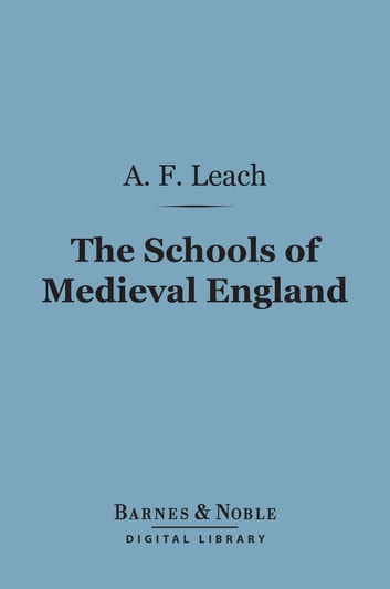 The Schools of Medieval England (Barnes & Noble Digital Library) ebook by A. F. Leach