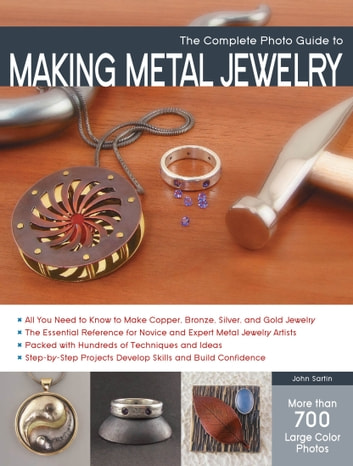 The Complete Photo Guide to Making Metal Jewelry ebook by John Sartin