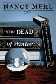 In the Dead of Winter: An Ivy Towers Mystery - Book 1 ebook by Nancy Mehl