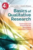 Basics of Qualitative Research - Techniques and Procedures for Developing Grounded Theory ebook by Anselm Strauss, Juliet Corbin