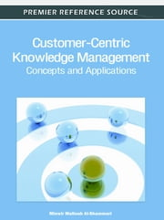 Customer-Centric Knowledge Management - Concepts and Applications ebook by Minwir Al-Shammari