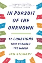 In Pursuit of the Unknown - 17 Equations That Changed the World eBook by Ian Stewart