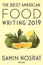 The Best American Food Writing 2019 ebook by Samin Nosrat, Silvia Killingsworth