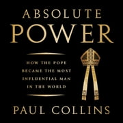 Absolute Power - How the Pope Became the Most Influential Man in the World audiobook by Paul Collins