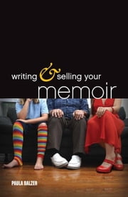 Writing & Selling Your Memoir: How to Craft Your Life Story So That Somebody Else Will Actually Want to Read It ebook by Balzer, Paula