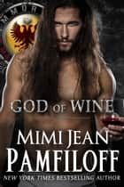 GOD OF WINE - The Immortal Matchmakers, Inc. Series, #3 ebook by Mimi Jean Pamfiloff