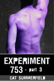 Experiment 753: Part 3 ebook by Cat Summerfield