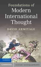 Foundations of Modern International Thought ebook by David Armitage