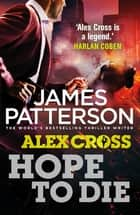 Hope to Die - (Alex Cross 22) eBook by James Patterson
