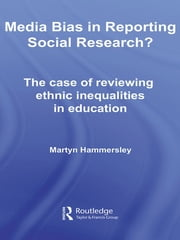 Media Bias in Reporting Social Research? - The Case of Reviewing Ethnic Inequalities in Education ebook by Martyn Hammersley