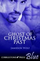 Ghost of Christmas Past ebook by Jamieson Wolf