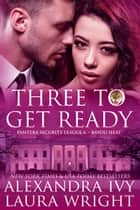 Three To Get Ready - Bayou Heat eBook by Laura Wright, Alexandra Ivy
