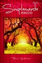 Simplemente perfecto ebook by Patricia Sutherland