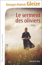 Le Serment des oliviers ebook by Georges-Patrick Gleize