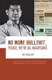 No More Bullshit, Please, We're All Malaysians - Malaysia's politics ebook by Kee Thuan Chye
