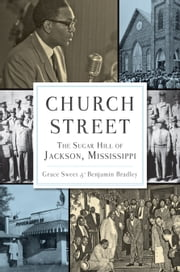 Church Street - The Sugar Hill of Jackson, Mississippi ebook by Grace B. Sweet,Benjamin Bradley