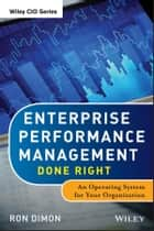 Enterprise Performance Management Done Right ebook by Ron Dimon