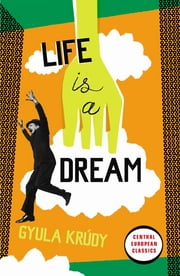 Life Is A Dream ebook by Gyula Krúdy,John Batki