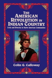 The American Revolution in Indian Country - Crisis and Diversity in Native American Communities ebook by Colin G. Calloway