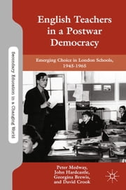English Teachers in a Postwar Democracy - Emerging Choice in London Schools, 1945-1965 ebook by P. Medway,J. Hardcastle,G. Brewis,D. Crook