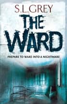 The Ward ebook by S.L. Grey