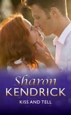 Kiss And Tell (Mills & Boon Vintage 90s Modern) ebook by Sharon Kendrick