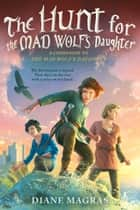 The Hunt for the Mad Wolf's Daughter ebook by Diane Magras
