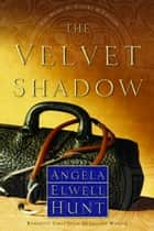 The Velvet Shadow ebook by Angela Elwell Hunt