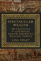 Spectacular Wealth ebook by Lisa Voigt
