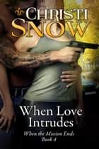 When Love Intrudes ebook by Christi Snow