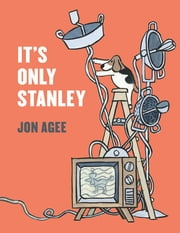 It's Only Stanley ebook by Jon Agee