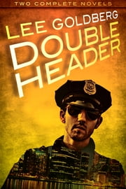 Double Header - Two Complete Novels ebook by Lee Goldberg