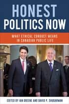 Honest Politics Now - What ethical conduct means in Canadian public life ebook by Ian Greene, David P. Shugarman