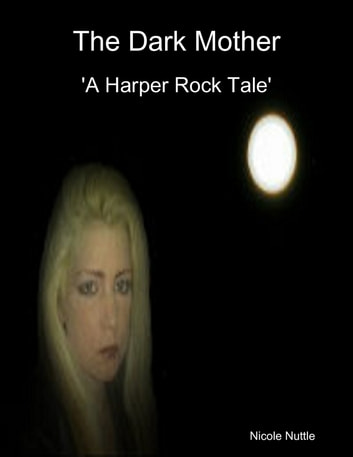 The Dark Mother : A Harper Rock Tale ebook by Nicole Nuttle