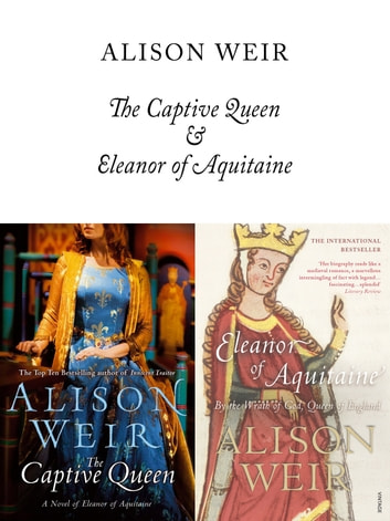 The Captive Queen and Eleanor of Aquitaine ebook by Alison Weir