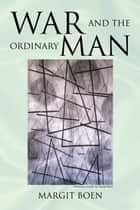 War and the Ordinary Man World War II ebook by Margit Boen