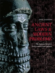 Ancient Laws and Modern Problems: The Balance Between Justice and a Legal System - Ancient Laws and Modern Problems ebook by John Sassoon