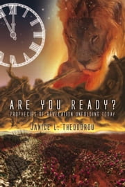 ARE YOU READY? - PROPHECIES OF REVELATION UNFOLDING TODAY ebook by Janice L. Theodorou
