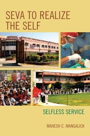 SEVA to Realize the SELF - Selfless Service ebook by Mahesh C. Mangalick
